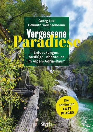 Vergessen Paradiese, Entdeckungen, Ausflüge, Abenteuer im Alpen-Adria-Raum